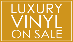 Huge savings this month!  Luxury Vinyl on sale!